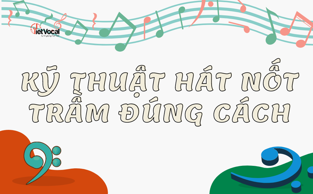 Kỹ thuật hát nót trầm đúng cách