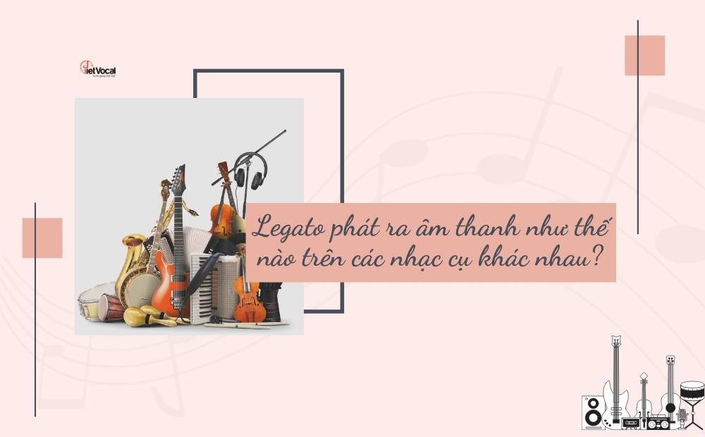 Legato phát ra âm thanh như thế nào trên các nhạc cụ