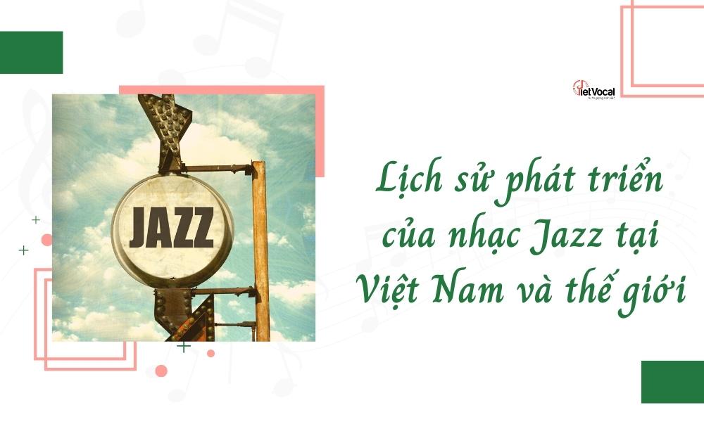 Lịch sử phát triển của nhạc Jazz ở Việt Nam và thế giới